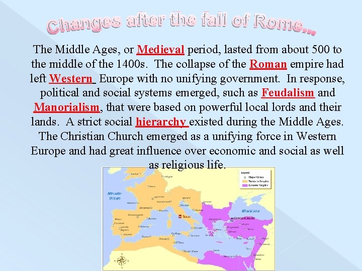 The Middle Ages, or Medieval period, lasted from about 500 to the middle of