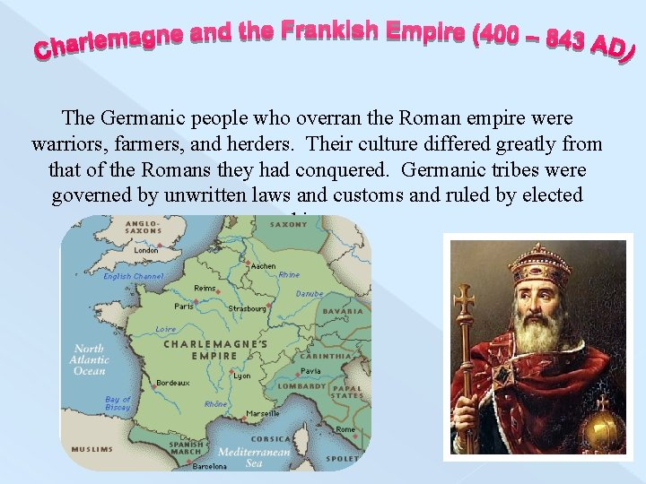 The Germanic people who overran the Roman empire were warriors, farmers, and herders. Their