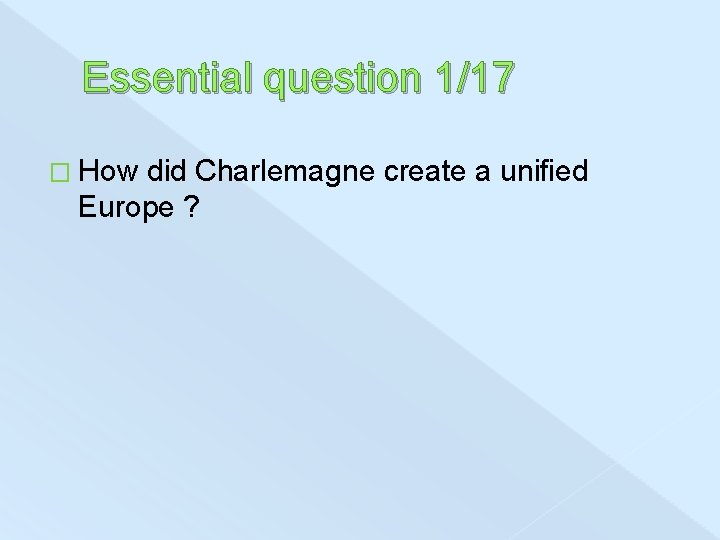 Essential question 1/17 � How did Charlemagne create a unified Europe ?