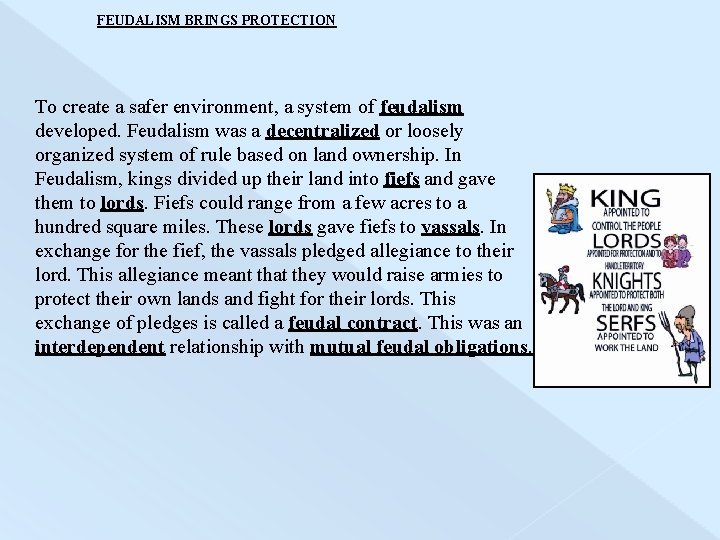 FEUDALISM BRINGS PROTECTION To create a safer environment, a system of feudalism developed. Feudalism
