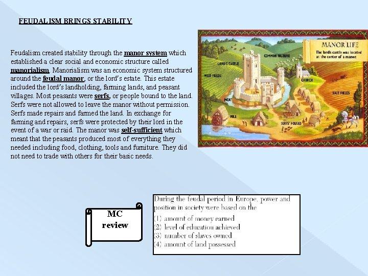 FEUDALISM BRINGS STABILITY Feudalism created stability through the manor system which established a clear