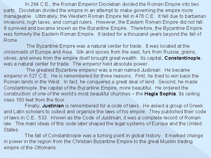 In 284 C. E. , the Roman Emperor Diocletian divided the Roman Empire into