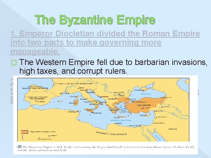 The Byzantine Empire 1. Emperor Diocletian divided the Roman Empire into two parts to