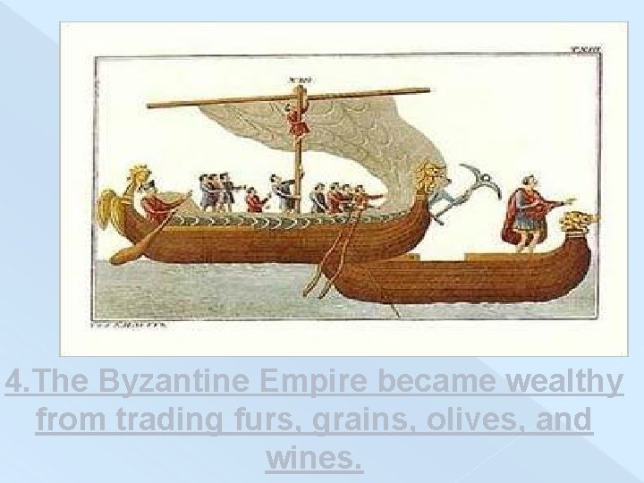 4. The Byzantine Empire became wealthy from trading furs, grains, olives, and wines.