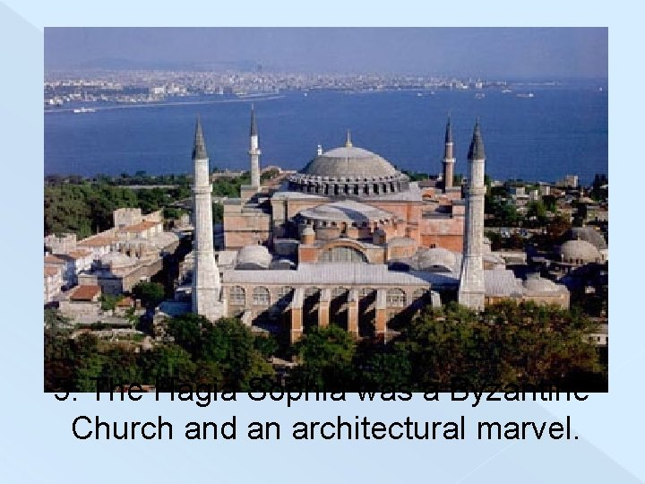 5. The Hagia Sophia was a Byzantine Church and an architectural marvel.