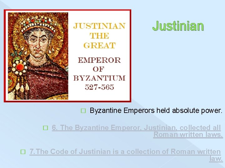 Justinian � � � Byzantine Emperors held absolute power. 6. The Byzantine Emperor, Justinian,