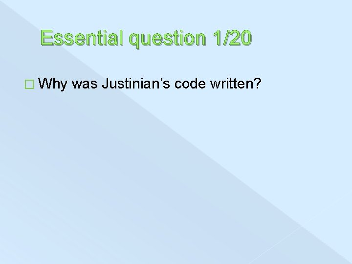 Essential question 1/20 � Why was Justinian's code written?
