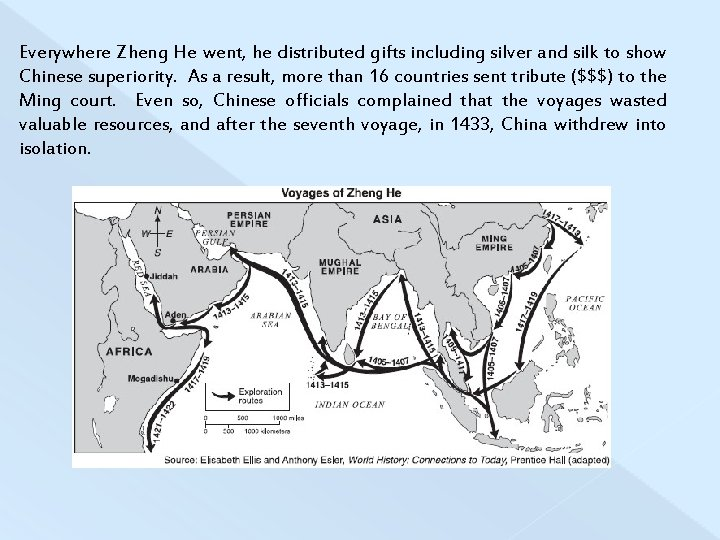 Everywhere Zheng He went, he distributed gifts including silver and silk to show Chinese