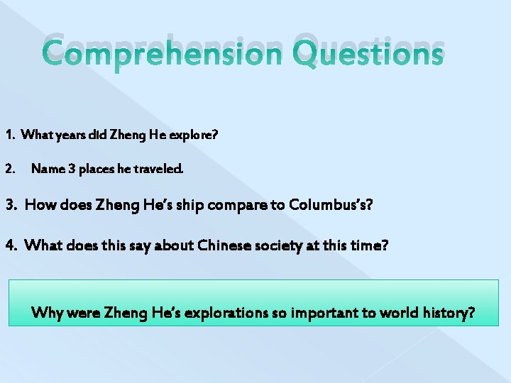 Comprehension Questions 1. What years did Zheng He explore? 2. Name 3 places he