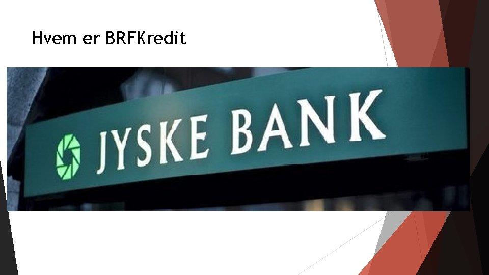 Hvem er BRFKredit Første realkredit institut Råd om boliglån Finansiering af bolig Tæt forhold