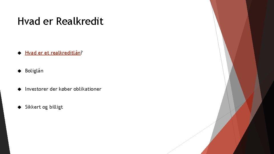 Hvad er Realkredit Hvad er et realkreditlån? Boliglån Investorer der køber oblikationer Sikkert og