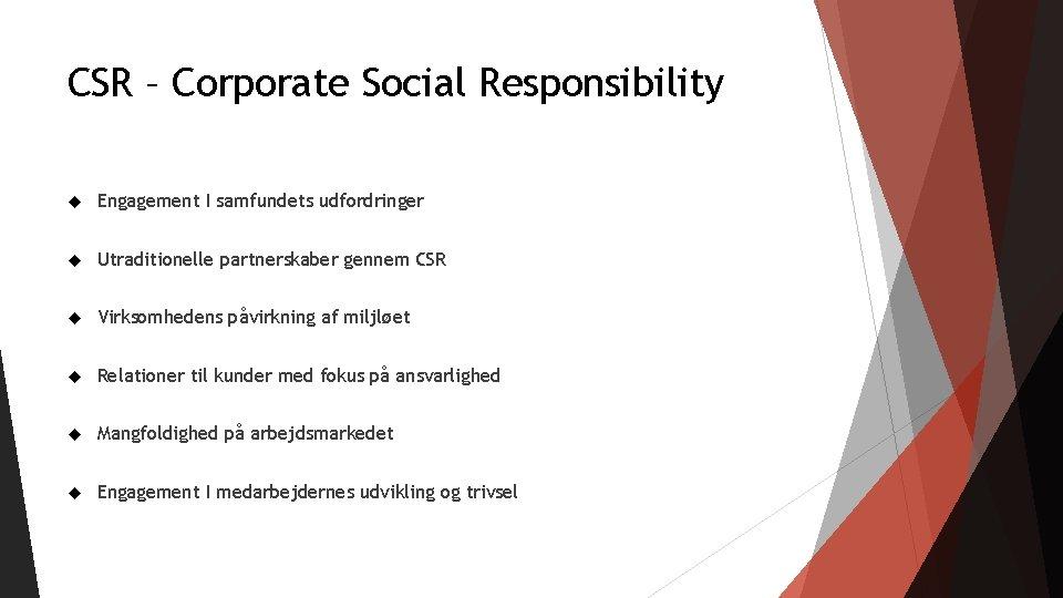 CSR – Corporate Social Responsibility Engagement I samfundets udfordringer Utraditionelle partnerskaber gennem CSR Virksomhedens