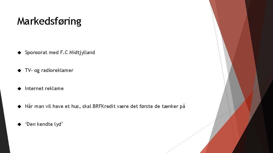 Markedsføring Sponsorat med F. C Midtjylland TV- og radioreklamer Internet reklame Når man vil