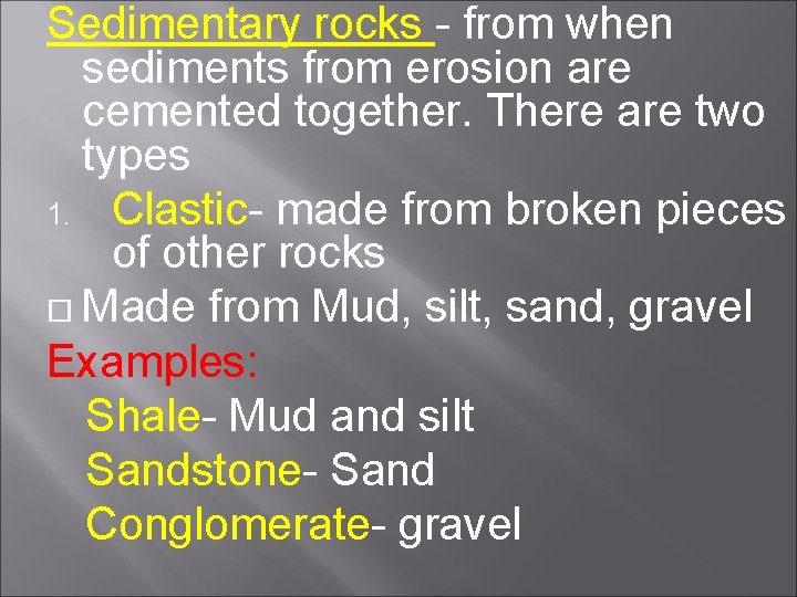 Sedimentary rocks - from when sediments from erosion are cemented together. There are two
