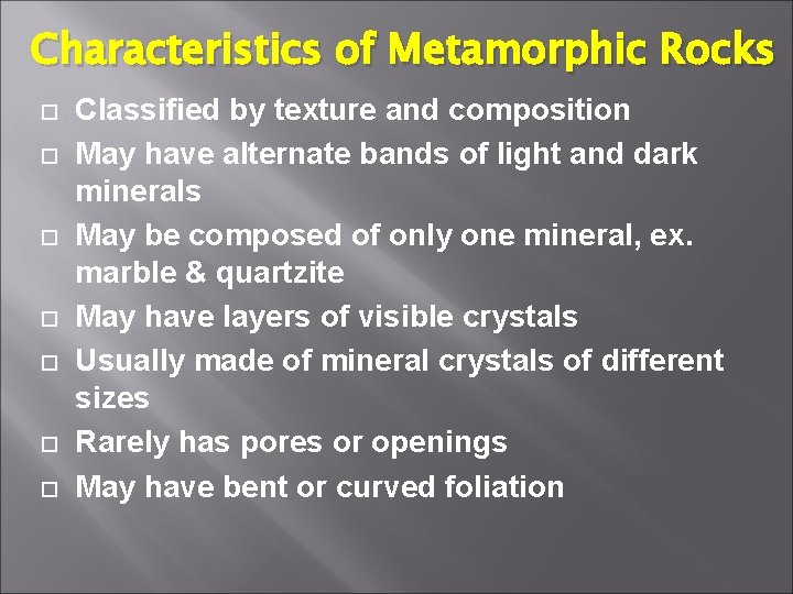 Characteristics of Metamorphic Rocks Classified by texture and composition May have alternate bands of