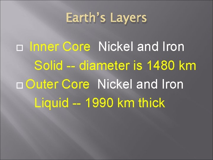 Earth's Layers Inner Core Nickel and Iron Solid -- diameter is 1480 km Outer