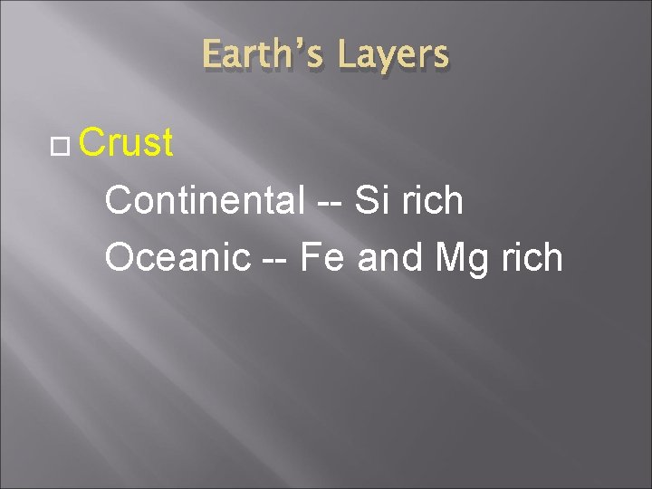 Earth's Layers Crust Continental -- Si rich Oceanic -- Fe and Mg rich