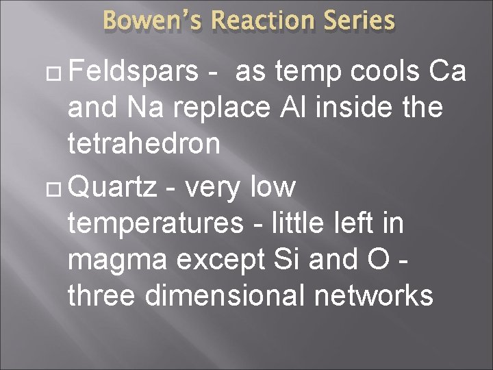 Bowen's Reaction Series Feldspars - as temp cools Ca and Na replace Al inside