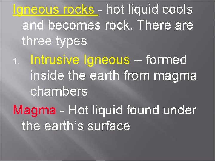 Igneous rocks - hot liquid cools and becomes rock. There are three types 1.