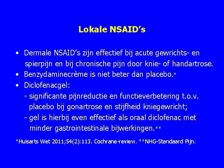 Lokale NSAID's • Dermale NSAID's zijn effectief bij acute gewrichts en spierpijn en bij