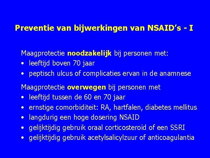 Preventie van bijwerkingen van NSAID's - I Maagprotectie noodzakelijk bij personen met: • leeftijd