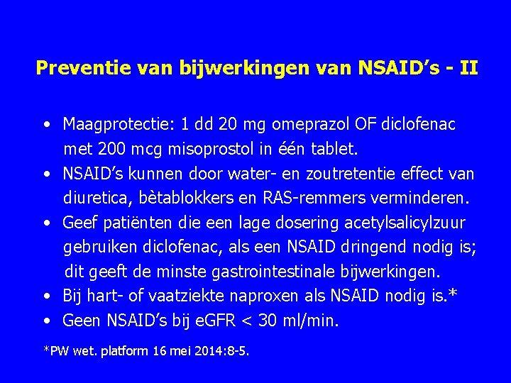 Preventie van bijwerkingen van NSAID's - II • Maagprotectie: 1 dd 20 mg omeprazol