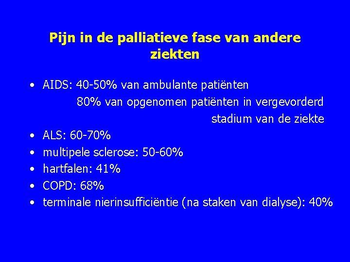 Pijn in de palliatieve fase van andere ziekten • AIDS: 40 50% van ambulante