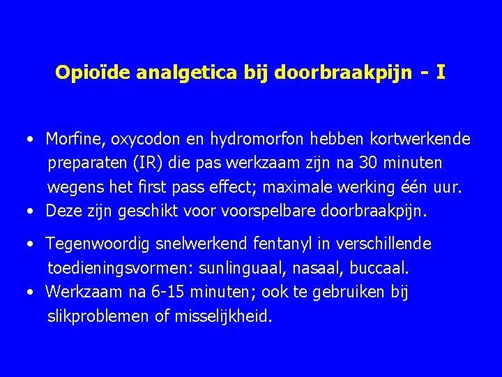 Opioïde analgetica bij doorbraakpijn - I • Morfine, oxycodon en hydromorfon hebben kortwerkende preparaten