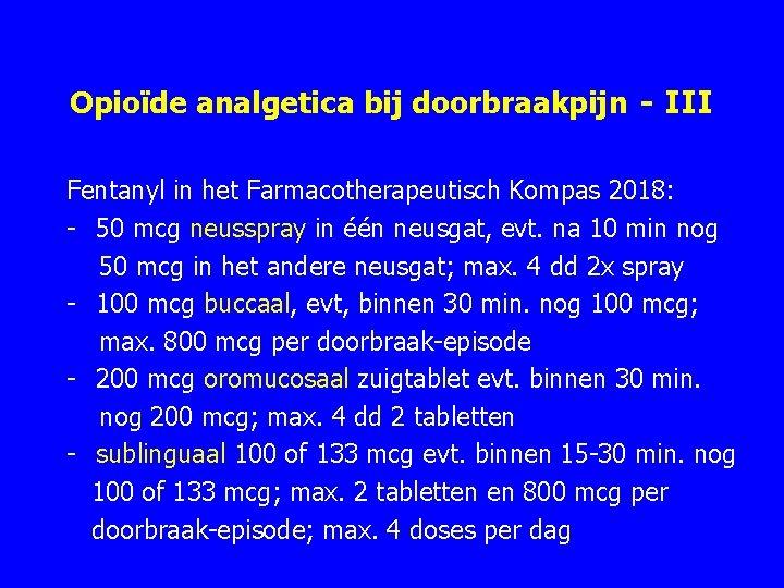 Opioïde analgetica bij doorbraakpijn - III Fentanyl in het Farmacotherapeutisch Kompas 2018: 50 mcg