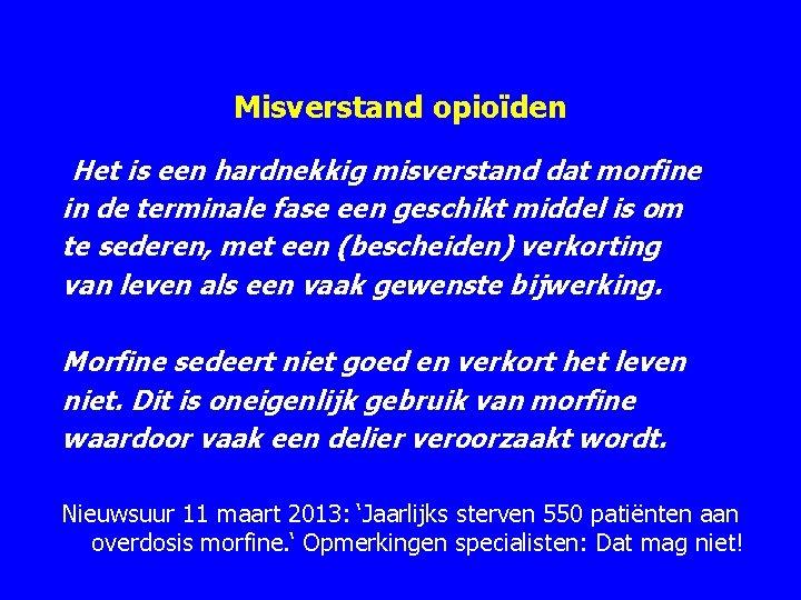 Misverstand opioïden Het is een hardnekkig misverstand dat morfine in de terminale fase een