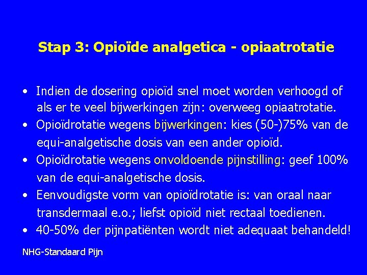 Stap 3: Opioïde analgetica - opiaatrotatie • Indien de dosering opioïd snel moet worden