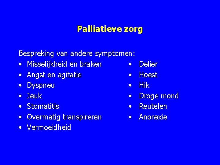 Palliatieve zorg Bespreking van andere symptomen: • Misselijkheid en braken • Delier • Angst