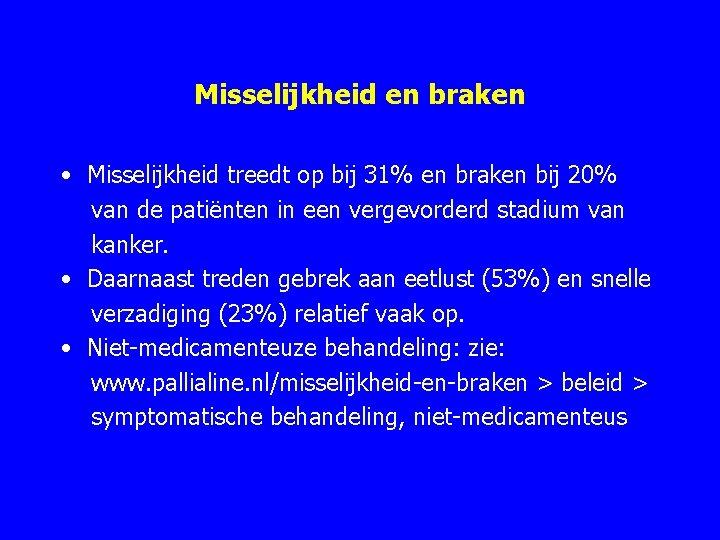 Misselijkheid en braken • Misselijkheid treedt op bij 31% en braken bij 20% van