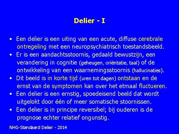 Delier - I • Een delier is een uiting van een acute, diffuse cerebrale