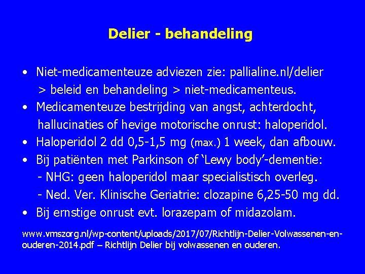 Delier - behandeling • Niet medicamenteuze adviezen zie: pallialine. nl/delier > beleid en behandeling