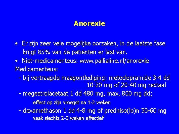 Anorexie • Er zijn zeer vele mogelijke oorzaken, in de laatste fase krijgt 85%