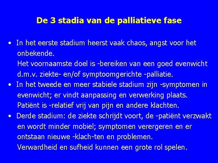 De 3 stadia van de palliatieve fase • In het eerste stadium heerst vaak