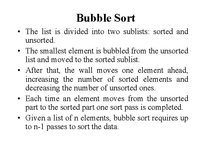 Bubble Sort • The list is divided into two sublists: sorted and unsorted. •
