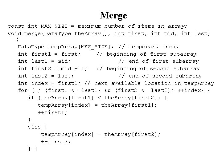 Merge const int MAX_SIZE = maximum-number-of-items-in-array; void merge(Data. Type the. Array[], int first, int