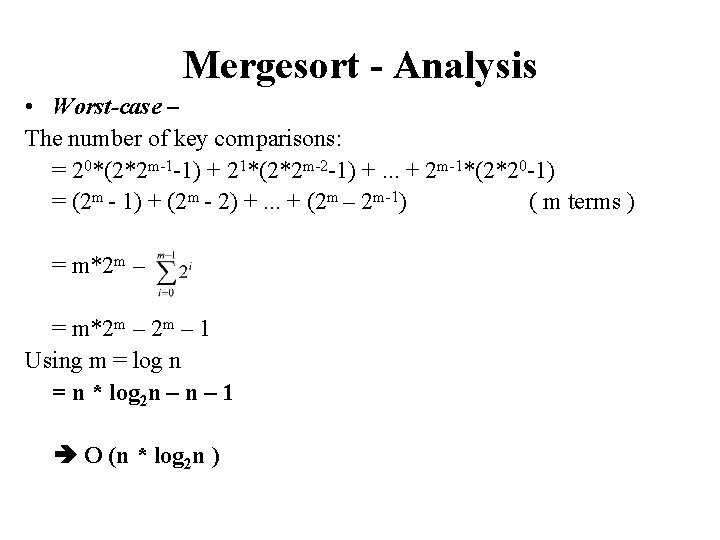 Mergesort - Analysis • Worst-case – The number of key comparisons: = 20*(2*2 m-1