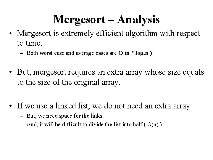 Mergesort – Analysis • Mergesort is extremely efficient algorithm with respect to time. –