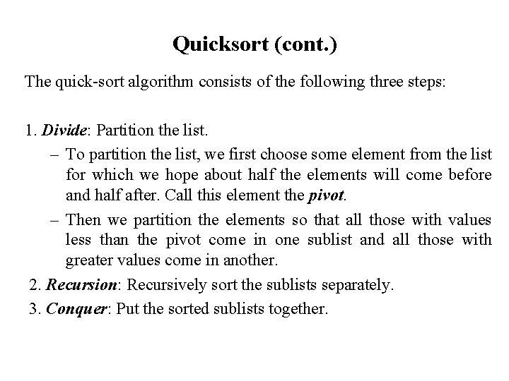 Quicksort (cont. ) The quick-sort algorithm consists of the following three steps: 1. Divide: