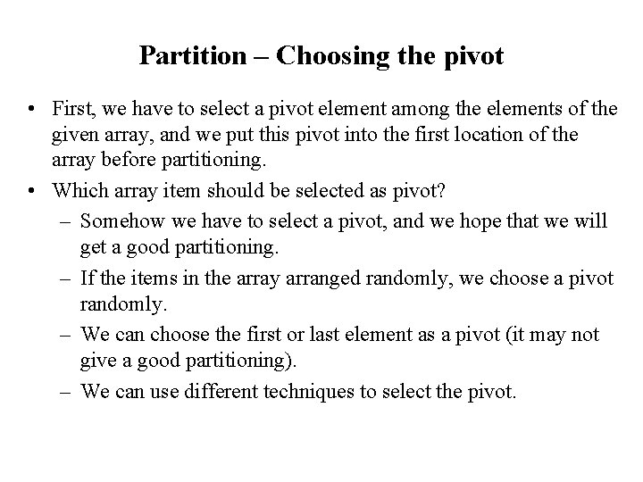 Partition – Choosing the pivot • First, we have to select a pivot element