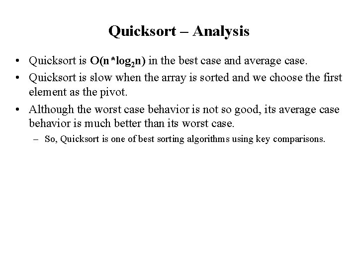Quicksort – Analysis • Quicksort is O(n*log 2 n) in the best case and