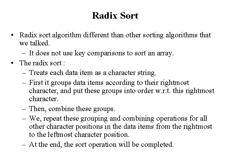 Radix Sort • Radix sort algorithm different than other sorting algorithms that we talked.