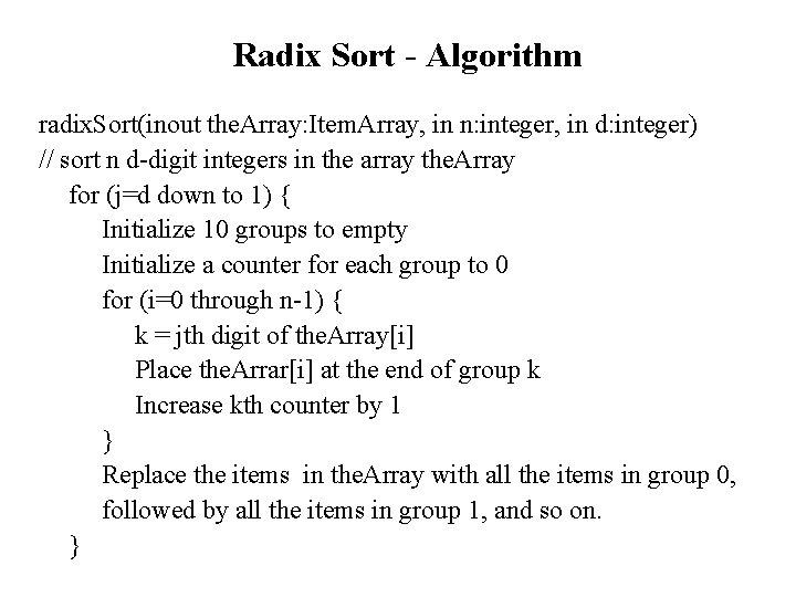 Radix Sort - Algorithm radix. Sort(inout the. Array: Item. Array, in n: integer, in