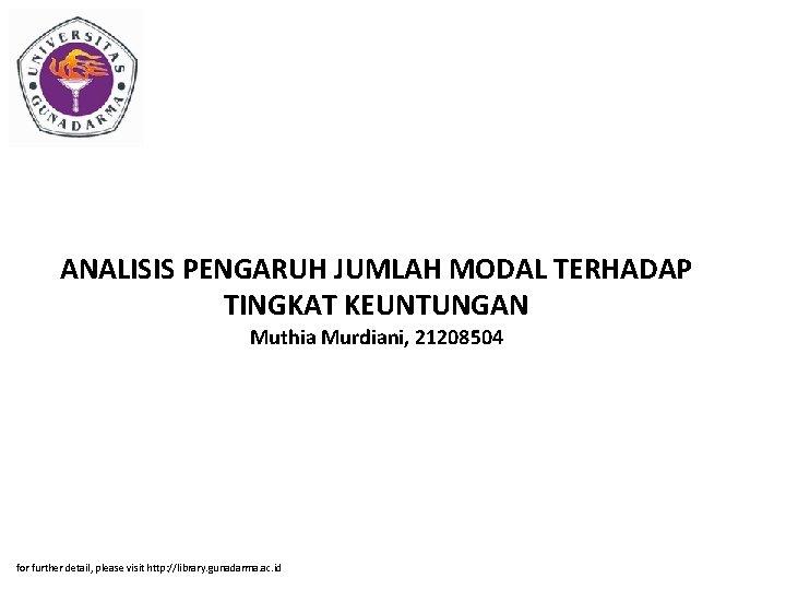 ANALISIS PENGARUH JUMLAH MODAL TERHADAP TINGKAT KEUNTUNGAN Muthia Murdiani, 21208504 for further detail, please