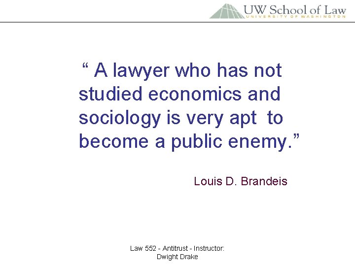 """"""" A lawyer who has not studied economics and sociology is very apt to"""