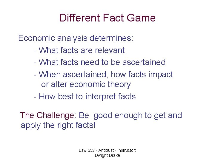 Different Fact Game Economic analysis determines: - What facts are relevant - What facts