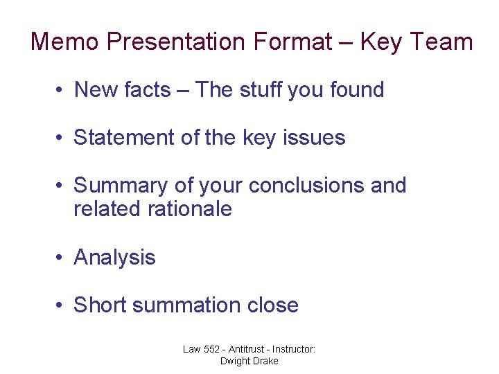 Memo Presentation Format – Key Team • New facts – The stuff you found